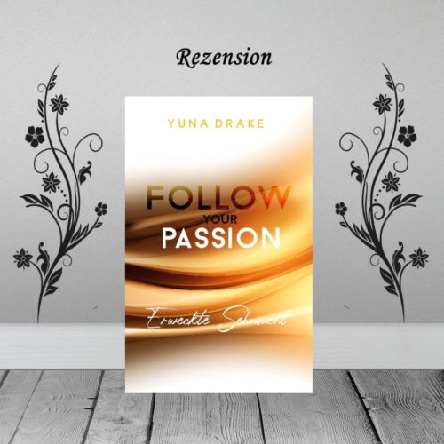 Follow your Passion - erweckte Sehnsucht
