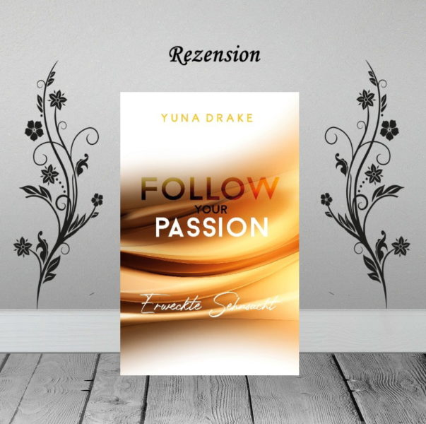Follow your Passion – erweckte Sehnsucht